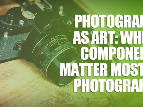 featured5 480x360 - Photography as Art: Which Components Matter Most to Photographs