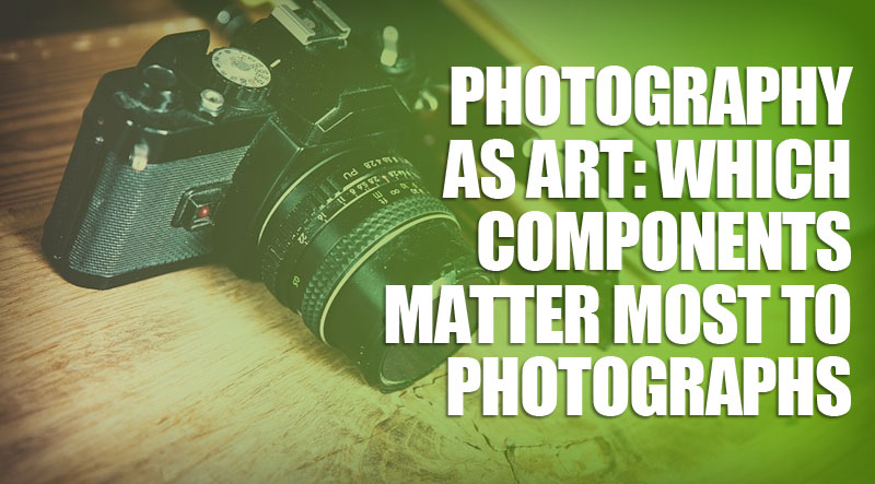 featured5 - Photography as Art: Which Components Matter Most to Photographs