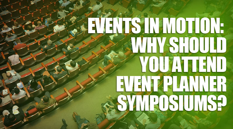 featured6 - Events In Motion: Why Should You Attend Event Planner Symposiums?