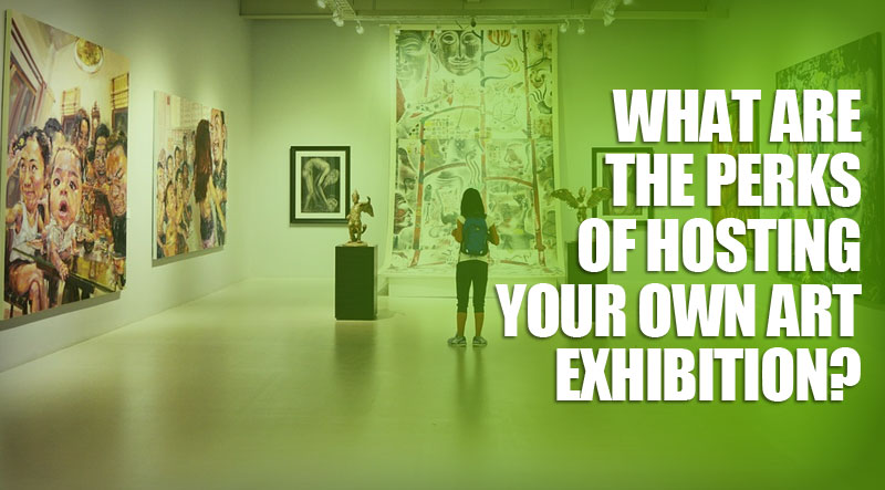 featured10 - What Are the Perks of Hosting Your Own Art Exhibition?